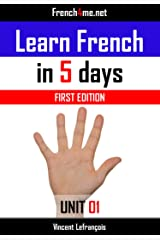 Learn French in 5 days (Unit 1) + AUDIO: The French method already trusted by millions of people (First edition) Kindle Edition