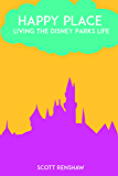 Happy Place: Living the Disney Parks Life