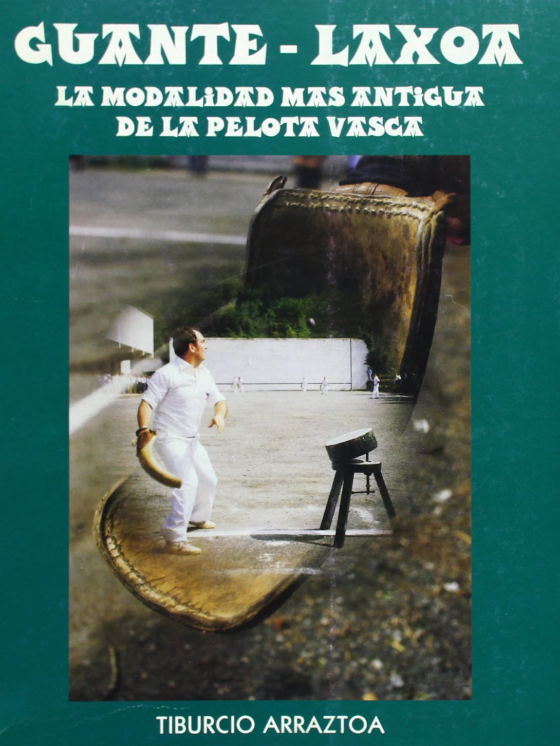 Guante-Laxoa, La Modalidad Mas Antigua De La Pelota Vasca: Amazon ...
