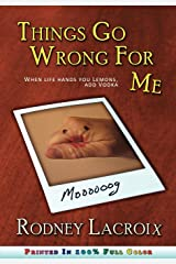 Things Go Wrong For Me (when life hands you lemons, add vodka) Paperback