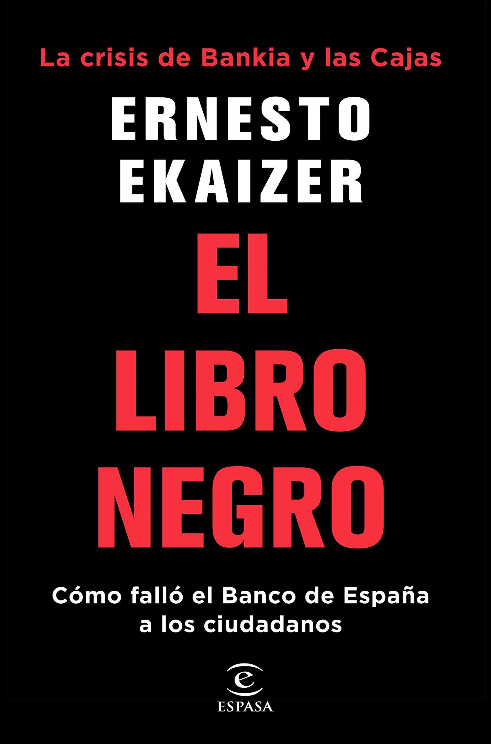 El libro negro: La crisis de Bankia y Las Cajas. Cómo falló el Banco de España a los ciudadanos Fuera de colección: Amazon.es: Ernesto Ekaizer: Libros