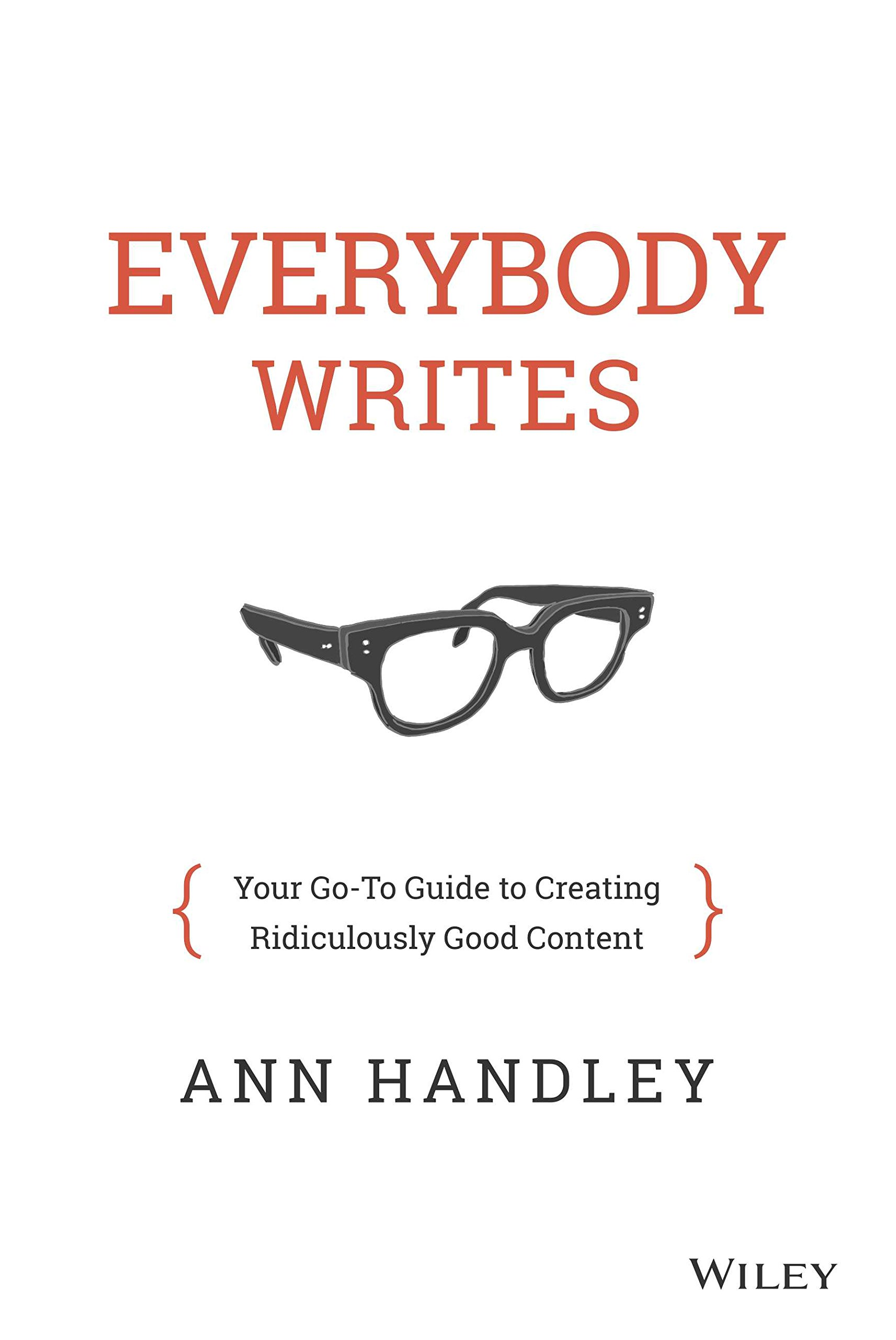 Everybody Writes: Your Go-to Guide to Creating Ridiculously Good Content: Amazon.de: Handley, Ann: Fremdsprachige Bücher
