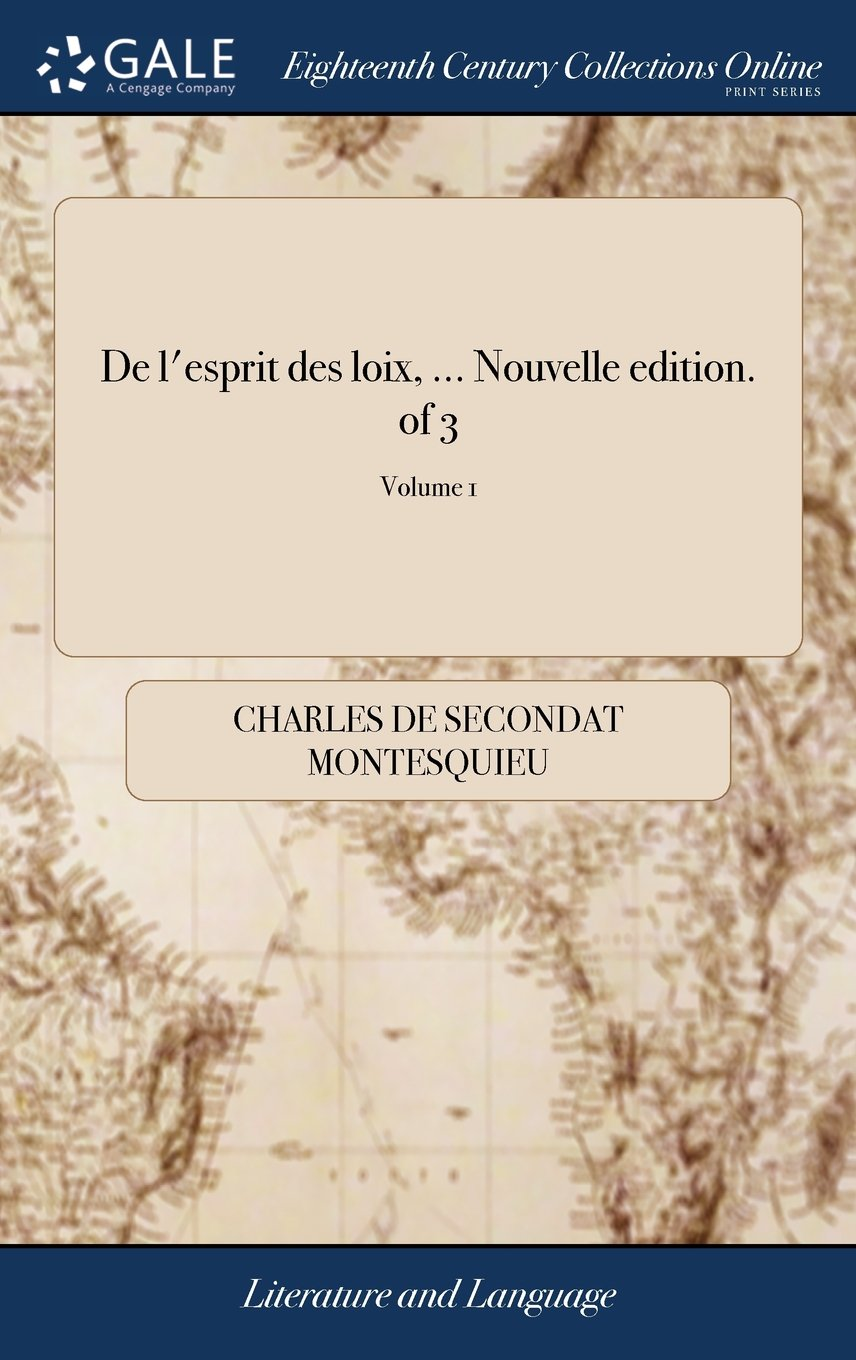 de l'Esprit Des Loix, ... Nouvelle Edition. of 3; Volume 1 (French Edition) by Gale Ecco, Print Editions