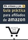 Mis Enlaces Y Yo: Guía Práctica Para Afiliados de Amazon