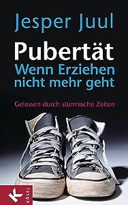 Pubertät - wenn Erziehen nicht mehr geht: Gelassen durch stürmische Zeiten (German Edition)