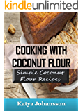 Cooking with Coconut Flour: Simple Coconut Flour Recipes Cookbook (coconut flour cookbook, coconut flour baking, coconut flour recipes for baking)