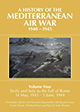 A History of the Mediterranean Air War, 1940-1945. Volume 4: Sicily and Italy to the fall of Rome 14 May, 1943 – 5 June, 1944 (English Edition)