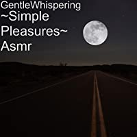~Simple Pleasures~ Asmr