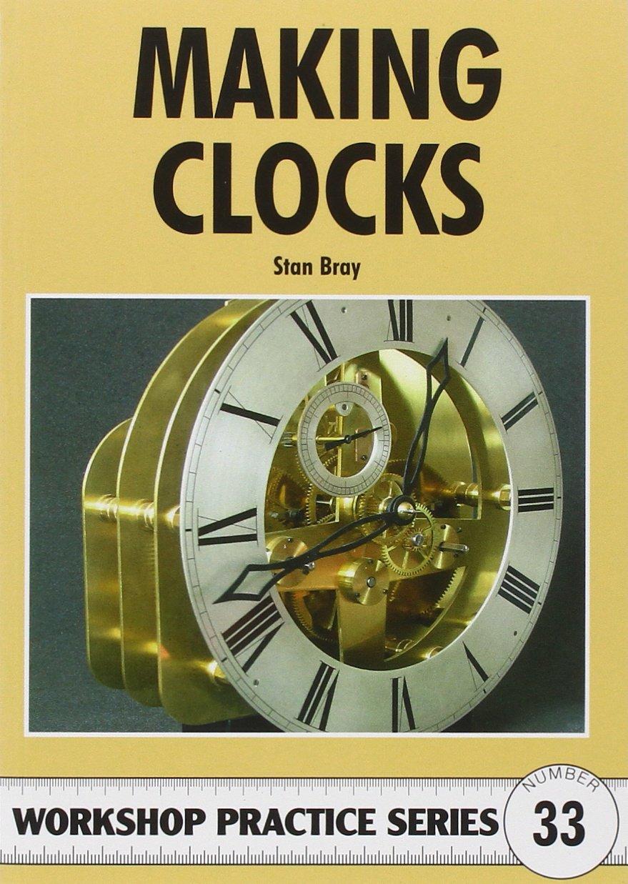 Making Clocks (Workshop Practice): Amazon.co.uk: Stan Bray: 9781854862143:  Books