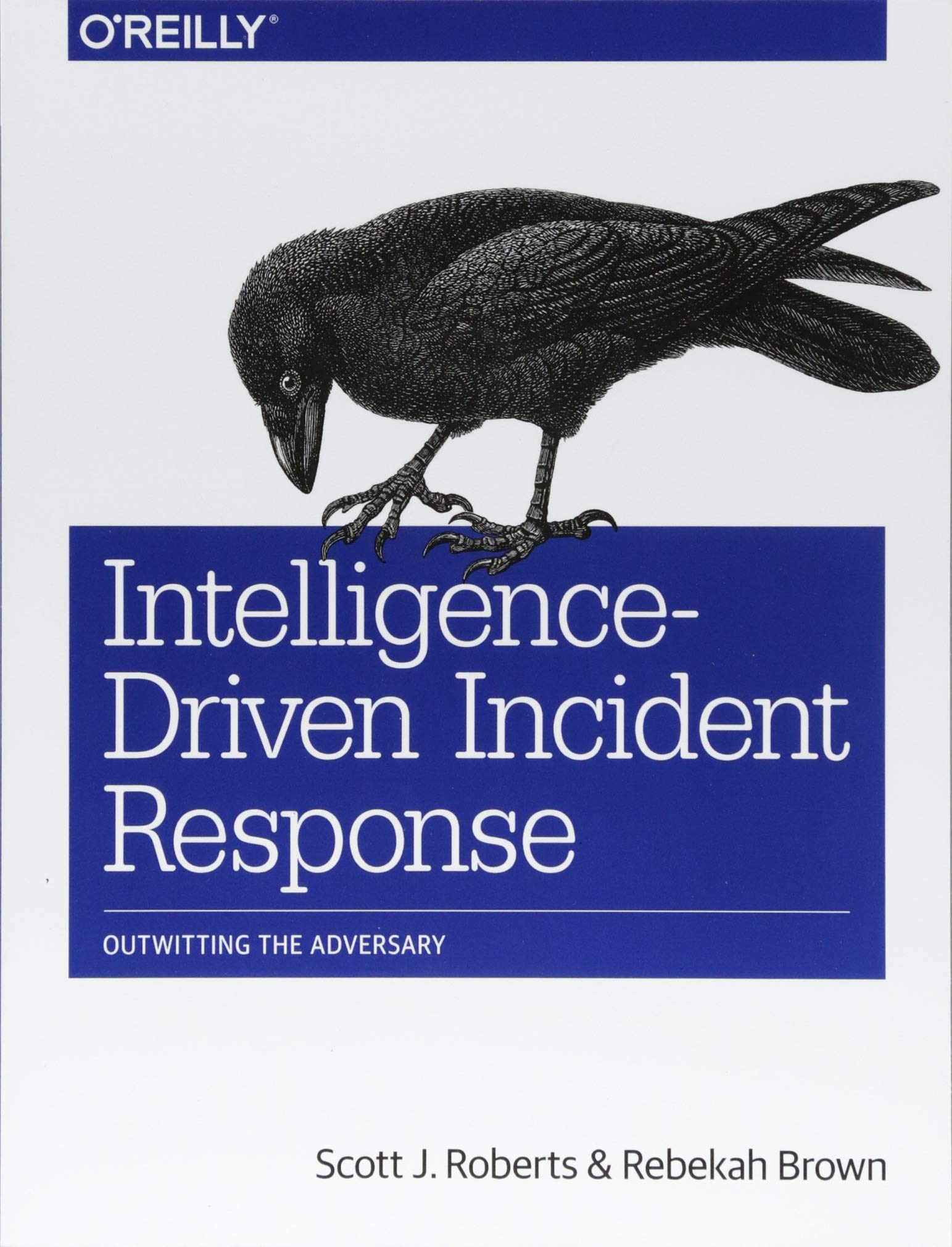 Intelligence-Driven Incident Response: Outwitting the Adversary by O'Reilly Media