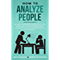 How to Analyze People: Instantly Learn Body Language, Social Skills, and Secret Techniques that Psychologists and FBI Agents Use to Read People