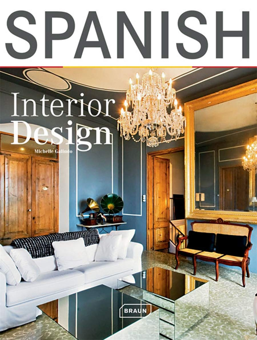 Amazon Com Spanish Interior Design Braun 9783037680698 Galindo Michelle Books