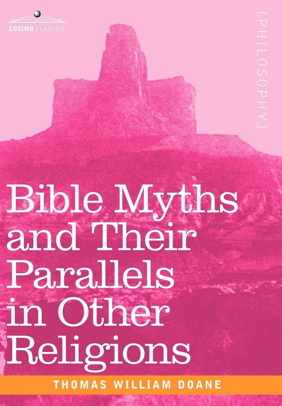 Bible Myths and Their Parallels in Other Religions: Thomas William Doane:  9781602069510: Amazon.com: Books