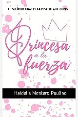 Princesa a la fuerza (Spanish Edition) Kindle Edition