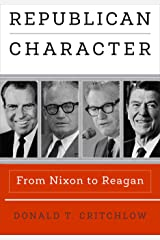 Republican Character: From Nixon to Reagan (Haney Foundation Series) Kindle Edition