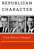 Republican Character: From Nixon to Reagan (Haney Foundation Series)