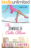 The Downfall of Catie Bloom: a romantic comedy (Bloom Sisters Book 3)