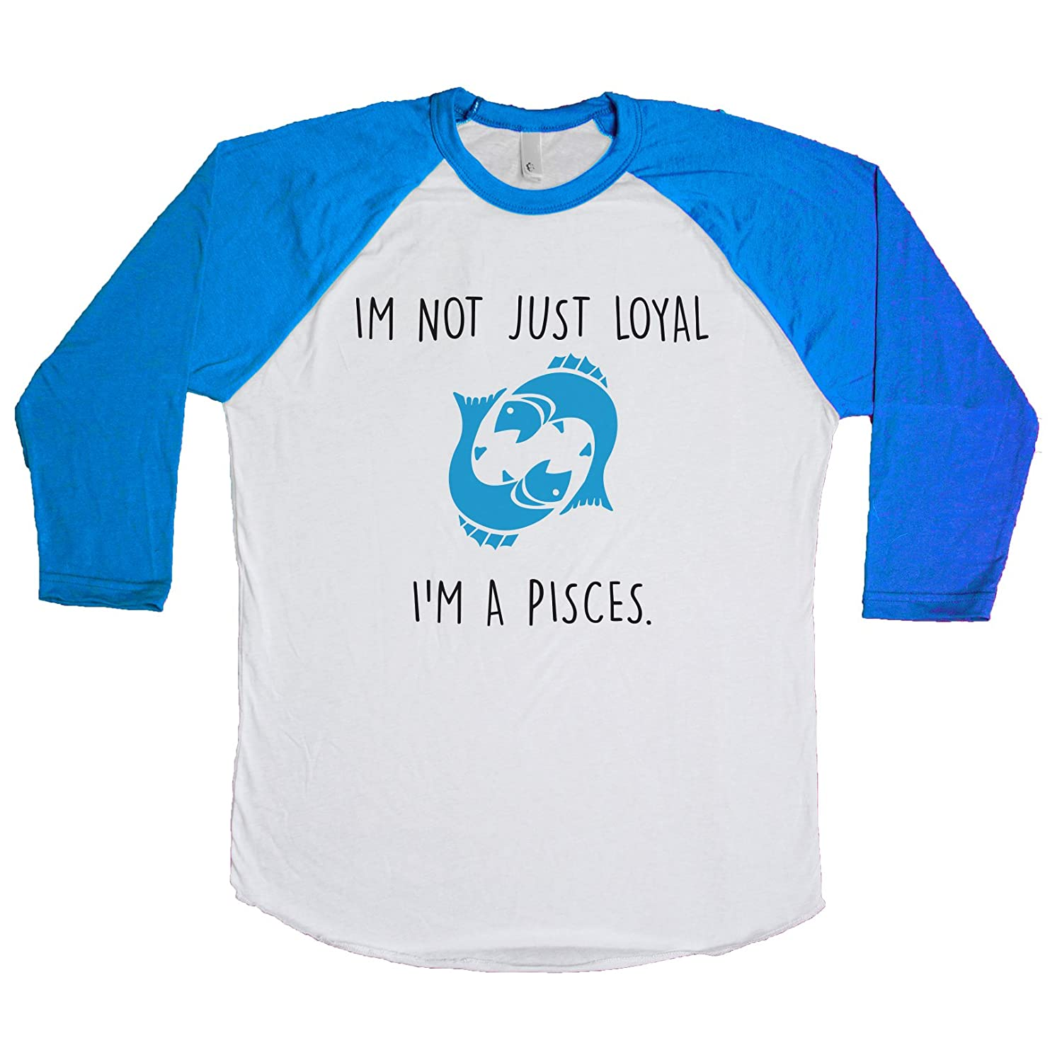 I'm not just Loyal I'm a Pisces  Unisex Baseball Tee | Amazon com
