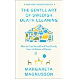 The Gentle Art of Swedish Death Cleaning: How to Free Yourself and Your Family from a Lifetime of Clutter (The Swedish Art of