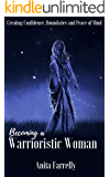 Becoming a Warrioristic Woman: Creating Confidence, Boundaries and Peace of Mind