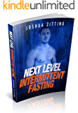 Next Level Intermittent Fasting: Lean Gains and Fast Weight Loss (intermittent fasting, diet book, nutrition book, how to lose weight, how to gain muscle, burn fat, how to fast, fasting)