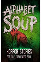 Alphabet Soup: Horror Stories for the Tormented Soul Kindle Edition