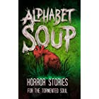 Alphabet Soup: Horror Stories for the Tormented Soul (Haunted Library)