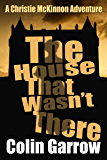 The House That Wasn't There (The Christie McKinnon Adventures Book 2)