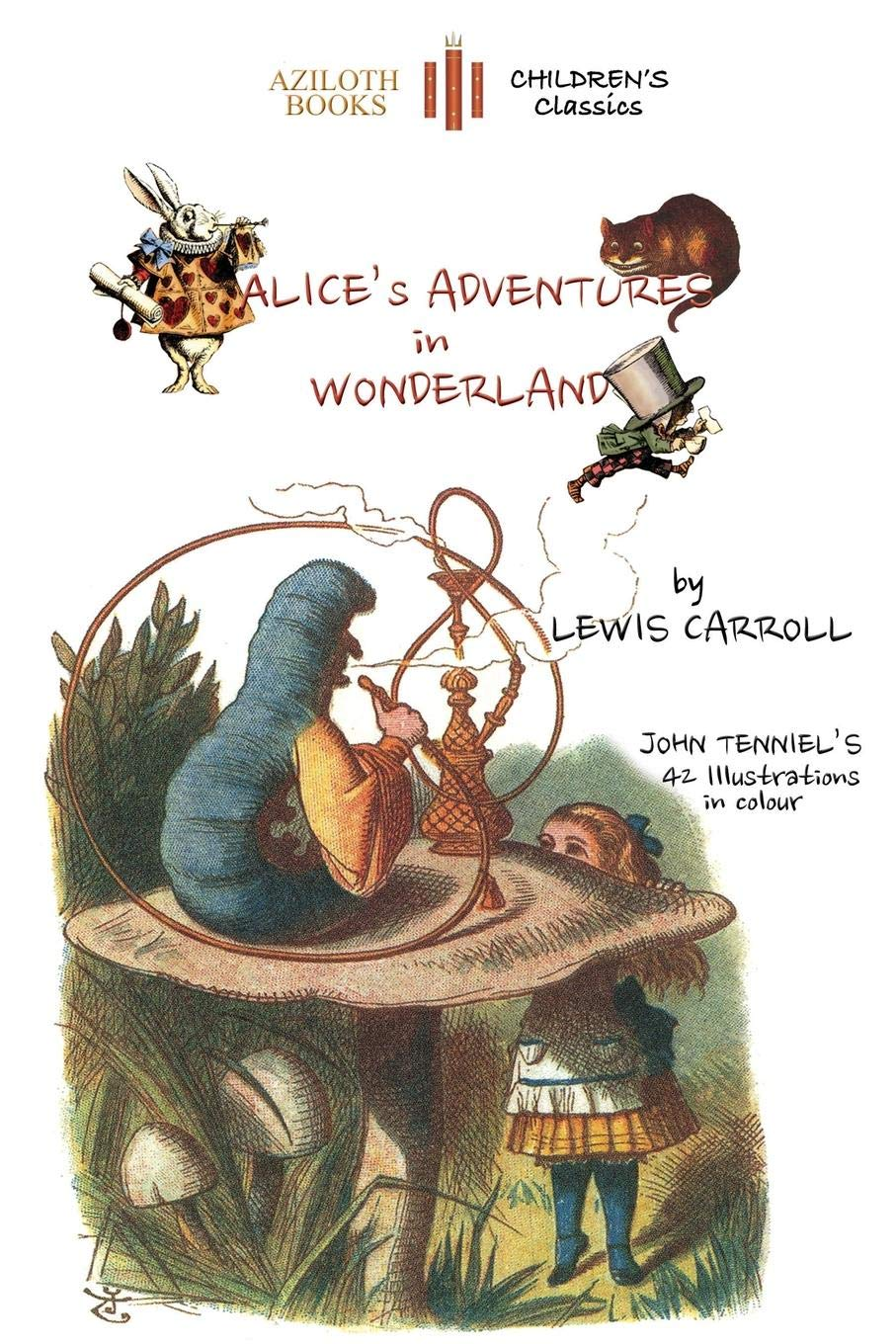 Download Alice's Adventures in Wonderland: The only edition with all 42 of John Tenniel's illustrations in COLOUR (Aziloth Books) PDF