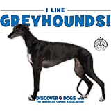 I Like Greyhounds! (Discover Dogs With the American Canine Association)