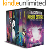 The Complete Robot Empire: A Galactic Space Opera Adventure in the Classic Tradition (Robot Empire Collection Book 3)