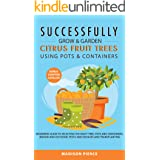 Successfully Grow & Garden Citrus Fruit Trees Using Pots and Containers: Beginner's guide to selecting the right tree, pots &