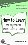 How to Learn: The 10 Principles of Effective Revision & Practice (Study Skills Book 3)