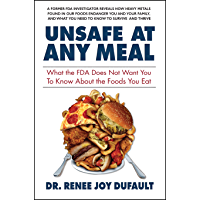 Unsafe at Any Meal: What the FDA Does Not Want You to Know About the Foods You Eat (English Edition)