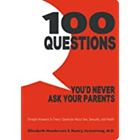 100 Questions You'd Never Ask Your Parents: Straight Answers to Teens' Questions...
