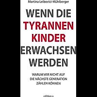 Wenn die Tyrannenkinder erwachsen werden: Warum wir nicht auf die nächste Generation zählen können (German Edition)