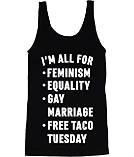 I'm All For: Feminism, Equality, Gay Marriage, Free Taco Tuesday