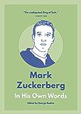Mark Zuckerberg: In His Own Words (In Their Own Words Series)