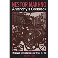 Nestor Makhno: Anarchy's Cossack: The Struggle for Free Soviets in the Ukraine 1917-1921