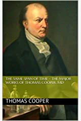 The Same Span of Time - The Major Works of Thomas Cooper, MD