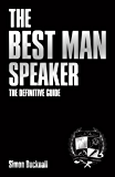 The Best Man Speaker: The Definitive Guide