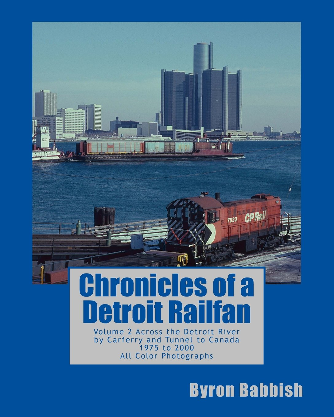 Chronicles of a Detroit Railfan: Volume 2, Across the Detroit River by Carferry and Tunnel to Canada, 1975 to 2000, All Color Photographs PDF