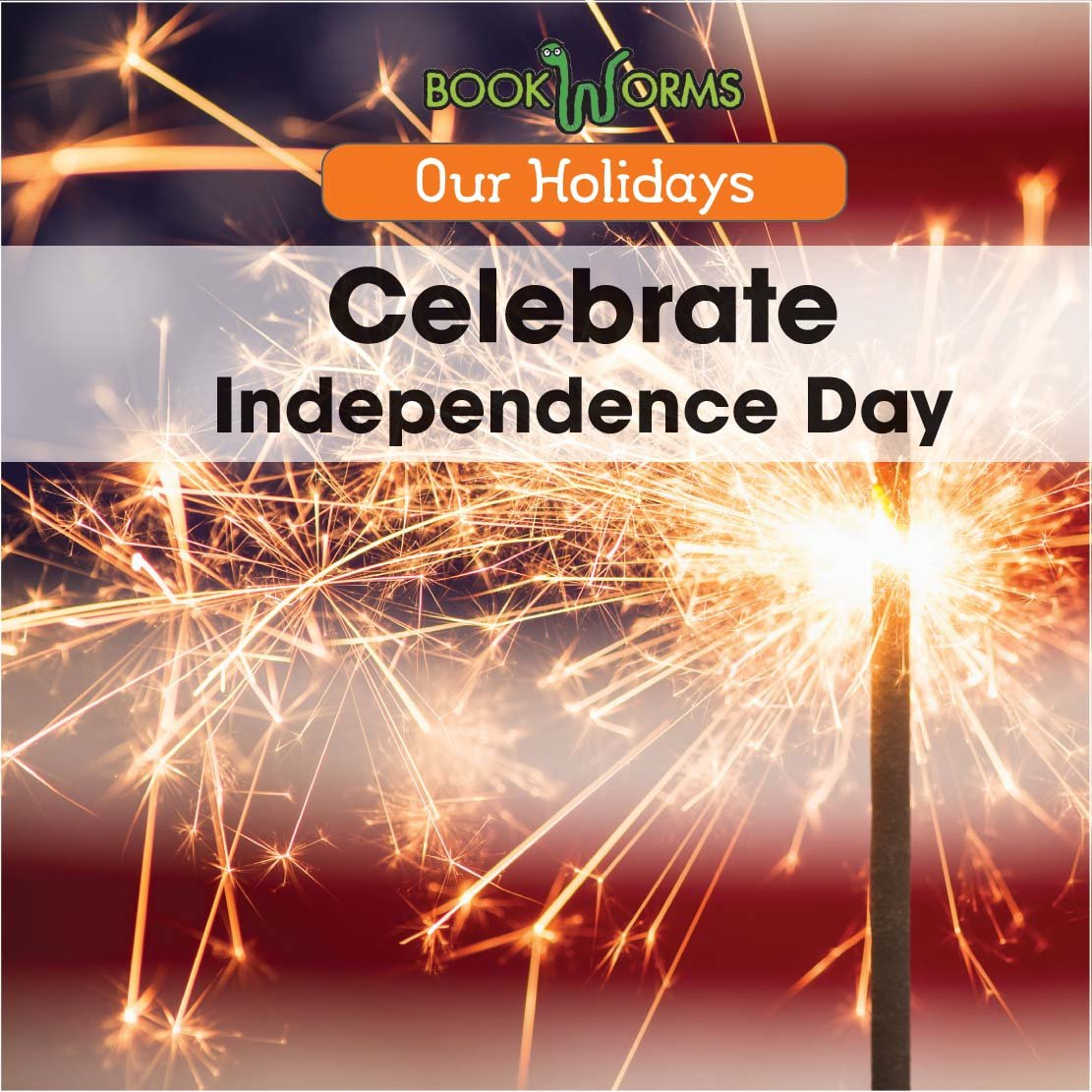 Celebrate Independence Day (Our Holidays)