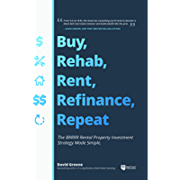 Buy, Rehab, Rent, Refinance, Repeat: The BRRRR Rental Property Investment Strategy Made Simple (English Edition)