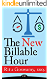 The New Billable Hour: Bill More Hours, Be More Productive, and Still Have Work Life Balance