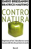 Contro natura: Dagli OGM al bio, falsi allarmi e verità nascoste del cibo che portiamo in tavola: Dagli OGM al bio, falsi allarmi e verità nascoste del cibo che portiamo in tavola