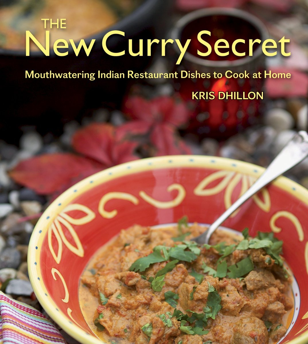 The new curry secret mouthwatering indian restaurant dishes to cook the new curry secret mouthwatering indian restaurant dishes to cook at home kris dhillon 9781554075614 amazon books forumfinder Image collections