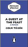 A Guest at the Feast: A Memoir (Penguin Specials)