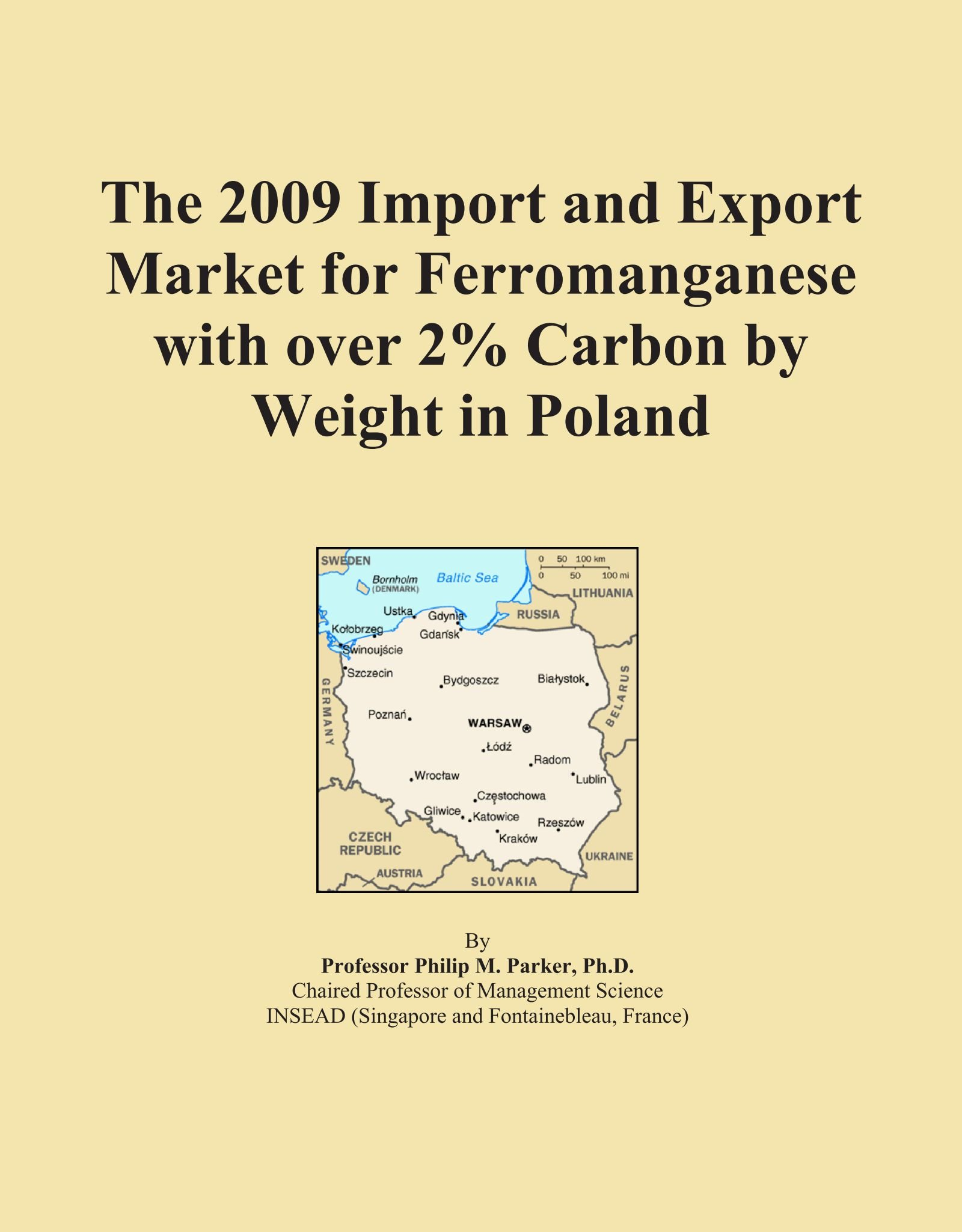 The 2009 Import and Export Market for Ferromanganese with over 2% Carbon by Weight in Poland ebook