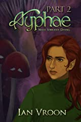 Ayphae - Part 2: Wild. Vibrant. Dying. (The Flames Chronicles Book 1) Kindle Edition